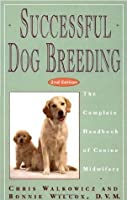 Successful Dog Breeding: The Complete Handbook of Canine Midwifery (Howell reference books)