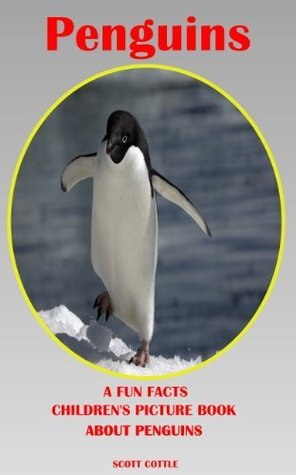 Penguins: A Fun Facts Childrens Picture Book About penguins (Fun Facts Childrens Picture Books) Scott Cottle