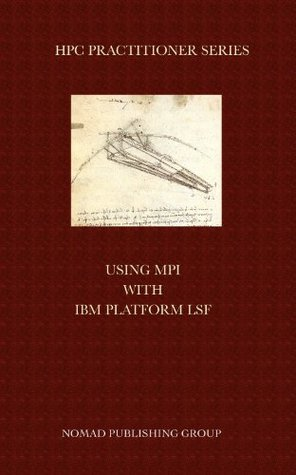 Using MPI with IBM Platform LSF on Linux  by  Nick Wood