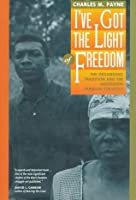 I've Got the Light Of Freedom: The Organizing Tradition & the Mississippi Freedom Struggle