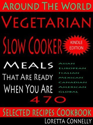 Around The World Vegetarian Slow Cooker Selected 470 Recipes Cookbook Loretta Connelly