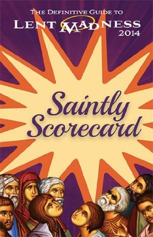 Saintly Scorecard: The Definitive Guide to Lent Madness 2014 Tim Schenck