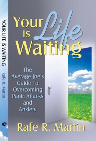 Your Life is Waiting: The Average Joes Guide to Overcoming Panic Attacks and Anxiety Rafe R. Martin