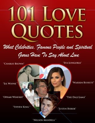 Valentines Day: 101 Love Quotes- What Celebrities, Famous People and Spiritual Gurus Have To Say About Love Elon Bomani