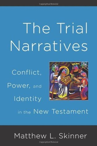The Trial Narratives: Conflict, Power, and Identity in the New Testament Matthew L. Skinner