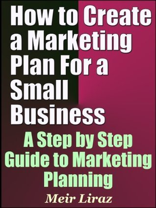 How to Create a Marketing Plan For A Small Business - A Step  by  Step Guide to Marketing Planning by Meir Liraz