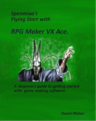 Spenmixas Flying Start with RPG Maker VX Ace  by  David Maher