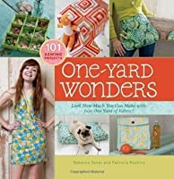 One-Yard Wonders: 101 Sewing Fabric Projects; Look How Much You Can Make with Just One Yard of Fabric! [Hardcover-spiral]