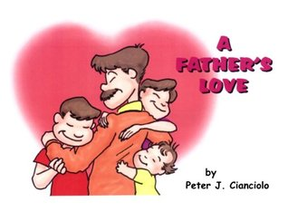 A Fathers Love  by  Peter J. Cianciolo