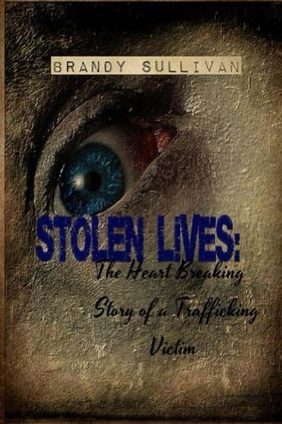 Stolen Lives: The Heart Breaking Story of a Trafficking Victim  by  Brandy Sullivan