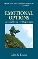 Emotional Options: A Handbook of Happiness