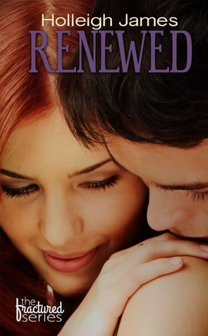Renewed (Fractured, #3)  by  Holleigh James
