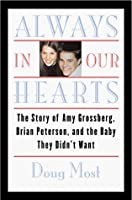 Always in Our Hearts: The Story of Amy Grossberg, Brian Peterson, & the Baby Nobody Wanted