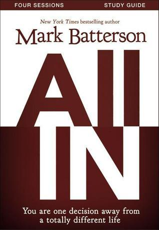 All In Study Guide with DVD: You Are One Decision Away From a Totally Different Life  by  Mark Batterson