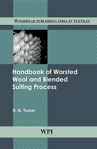 Handbook of Worsted Wool and Blended Suiting Process  by  R.S. Tomar