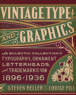 Vintage Type and Graphics: An Eclectic Collection of Typography, Ornament, Letterheads, and Trademarks from 1896 to 1936  by  Steven Heller