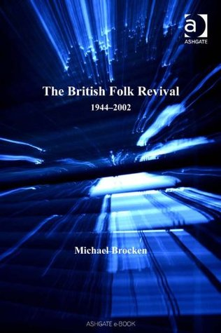 The British Folk Revival (Ashgate Popular and Folk Music Series)  by  Michael Brocken
