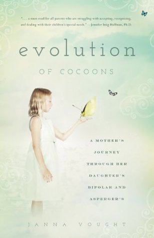 Evolution of Cocoons: A Mothers Journey Through Her Daughters Mental Illness and Aspergers  by  Janna Vought