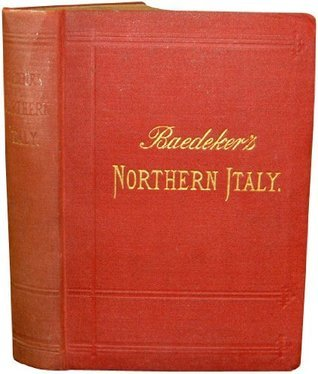 Northern Italy : Handbook for Travellers  by  Karl Baedeker