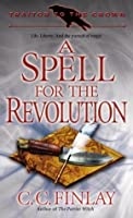 Traitor to the Crown: A Spell for the Revolution