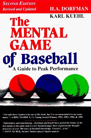 The Mental Game of Baseball: A Guide to Peak Performance H. A. Dorfman