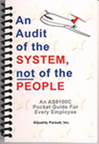 An Audit of theSystem, not of the People - An AS9100C Pocket Guide for Every Employee Edward P Link