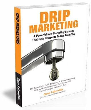 DRIP Marketing: A Powerful New Marketing Strategy That Gets Prospects To Buy From You  by  Glenn Fallavollita