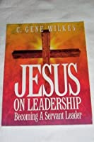 Jesus on leadership: Becoming a servant leader WORKBOOK