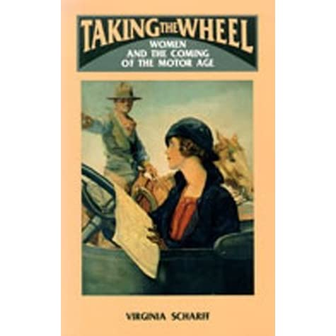 Taking The Wheel Women And The Coming Of The Motor Age By