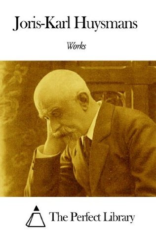 Works of Joris-Karl Huysmans Joris-Karl Huysmans