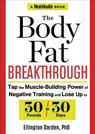 The Body Fat Breakthrough: Tap the Muscle-Building Power of Negative Training and Lose Up to 30 Pounds in 30 Days! Ellington Darden