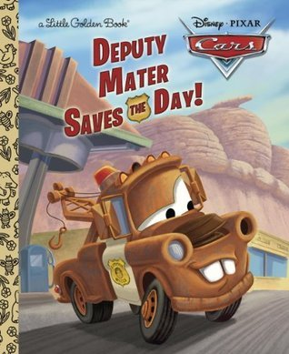 Deputy Mater Saves the Day! (Disney/Pixar Cars: Little Golden Book) Frank Berrios