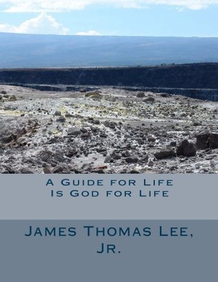 A Guide for Life Is God for Life  by  James Thomas Lee Jr.