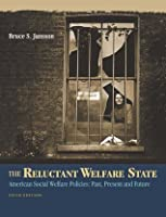 The Reluctant Welfare State: American Social Welfare Policies--Past, Present, and Future (with InfoTrac®)