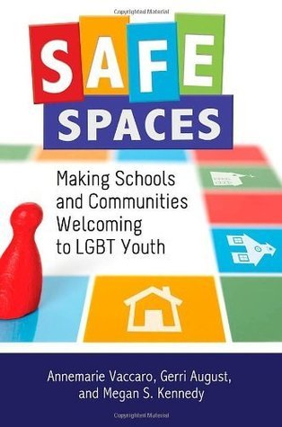 Safe Spaces: Making Schools and Communities Welcoming to LGBT Youth  by  Annemarie Vaccaro