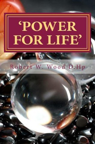 Power for Life  by  Robert W. Wood D.Hp