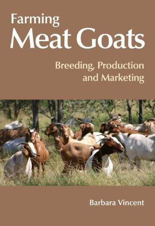 Farming Meat Goats: Breeding, Production and Marketing  by  Barbara Vincent