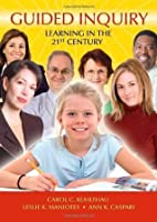 Guided Inquiry: Learning in the 21st Century (Libraries Unlimited Guided Inquiry)