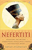 Nefertiti: Unlocking the Mystery Surrounding Egypt's Most Famous and Beautiful Queen