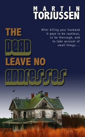 The Dead Leave No Addresses  by  Martin Torjussen