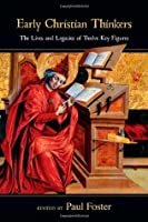 Early Christian Thinkers: The Lives and Legacies of Twelve Key Figures
