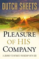 Pleasure of His Company, The: A Journey toIntimate Friendship With God