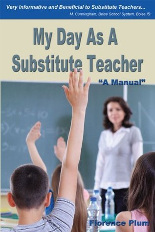 My Day as a Substitute Teacher  by  Florence Plum