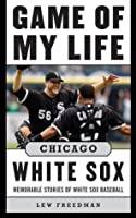 Game of My Life Chicago White Sox: Memorable Stories of White Sox Baseball