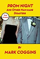 Prom Night and Other Man-made Disasters
