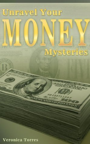 Unravel Your Money Mysteries  by  Veronica Torres