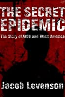 The Secret Epidemic: The Story of AIDS and Black America
