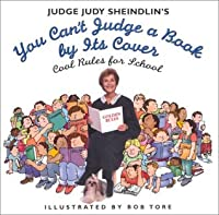 Judge Judy Sheindlin's You Can't Judge a Book by Its Cover: Cool Rules for School