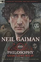 Neil Gaiman and Philosophy: Gods Gone Wild! (Popular Culture and Philosophy)