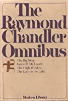 The Raymond Chandler Omnibus: The Big Sleep / Farewell My Lovely / The High Window / The Lady in the Lake